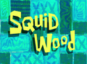 Squid Wood title card