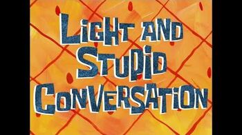 Light and Stupid Conversation