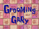 Grooming Gary title card