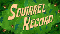 Squirrel Record title card