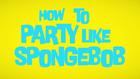 How to Party Like SpongeBob