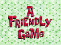 A Friendly Game title card