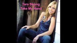Tara Strong - Take My Hand