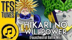 SONG Hikari no Willpower - (Fauxchestral Battle Mix) TRUNKS VS CELL DBZA