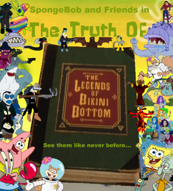 The Truth of the Legends of Bikini Bottom