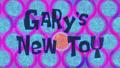 Il nuovo giocattolo di Gary