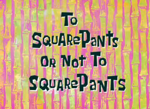 To-SquarePants-or-not-to-SquareP-1