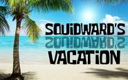SQUIDWARDS VACATION