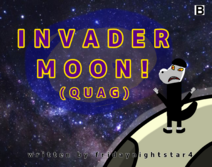 Quag the MOON INVADERRRRRR