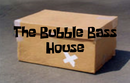 Bubblebasshouse