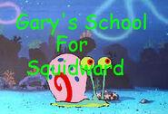 Gary's School For Squidward