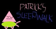 Patrick's Sleepwalk