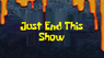 Justendthisshow