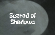 Scaredofshadows