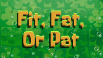 Fit, Fat, Or Pat