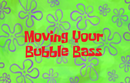 Movingyourbubbleass