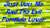Just you me and formula lover