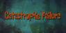 Catastrophicfailure