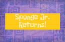 Spongejrreturns