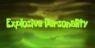 Explosivepersonality