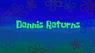 Dennisreturns