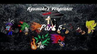 Kyumako's Vengeance Part 5