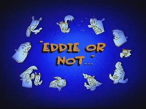 Eddie or Not... Title Card
