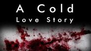 A Cold Love Story (Original CreepyPasta) Reboot