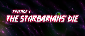 The Starbarians' Die title card