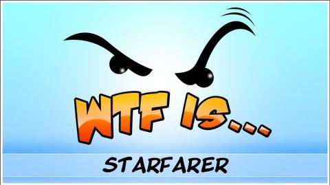 ► WTF Is... - Starfarer ?