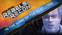 Rebels Recon 4.2 Inside In the Name of the Rebellion
