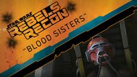 Rebels Recon 2.07 Inside Blood Sisters