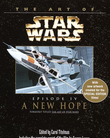 The Art Of Star Wars Episode Iv A New Hope Wookieepedia Fandom