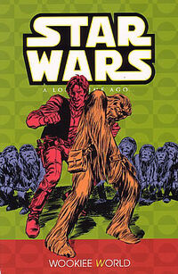 Classic Star Wars - A Long Time Ago Volume 6 - Wookiee World