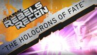 Rebels Recon 3.02 Inside The Holocrons of Fate