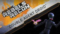 Rebels Recon 3.19 Inside Double Agent Droid