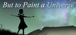 But to Paint a Universe Logo