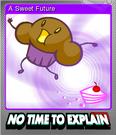 No Time to Explain Foil 4