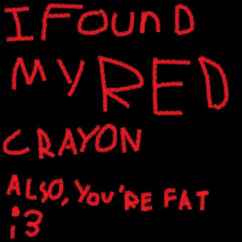 File:Ifoundmyredcrayonalsoyourefatsemicolonthree.png