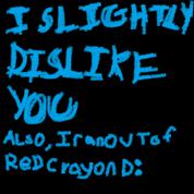 Islightlydislikeyoualsoiranoutofredcrayondcolon