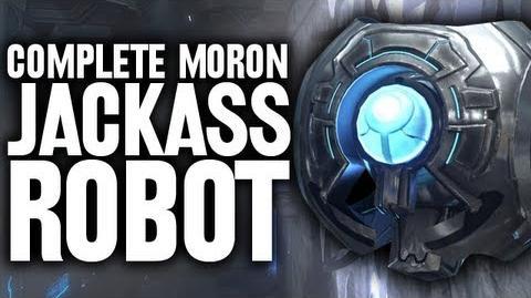 COMPLETE MORON JACKASS ROBOT