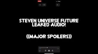 Steven Universe Future AUDIO LEAK (Big Spoilers!)