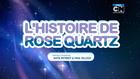 L'histoire de Rose Quartz