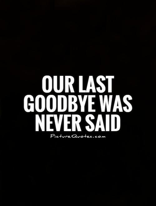 Our-last-goodbye-was-never-said-quote-1