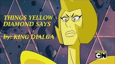 Things Yellow Diamond says (Patti Lupone voice)