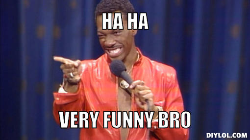 Sarcastic You Re So Funny Meme : Image sarcastic eddie murphy meme generator ha ha very funny bro