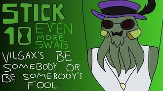 Vilgax's Be Somebody or Be Somebody's Fool