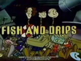 Fish and Drips
