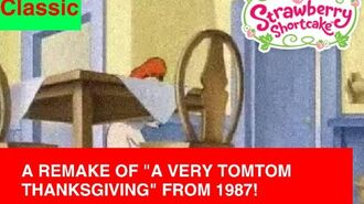 A Remake of Strawberry Shortcake A Very TomTom Thanksgiving