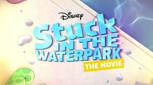 Stuck in the Waterpark the Movie Disney Channel